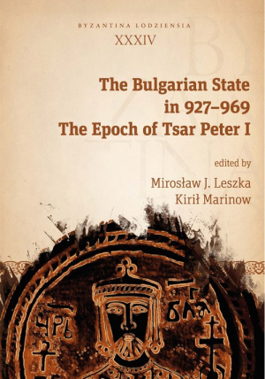 The Bulgarian State in 927-969 The Epoch of Tsar Peter I. Byzantina Lodziensia XXXIV